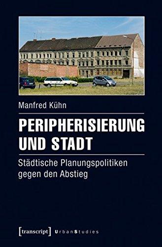Peripherisierung und Stadt: Städtische Planungspolitiken gegen den Abstieg (Urban Studies)