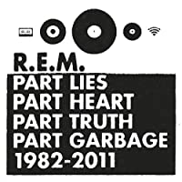 Part Lies, Part Heart, Part Truth, Part Garbage: 1982 - 2011 by R.E.M. (2011-11-15)