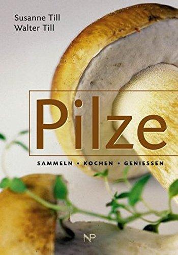 Pilze. Sammeln - kochen - genießen