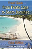 Travel Guide from Punta Cana to Santo Domingo - Color Edition