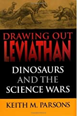 Drawing Out Leviathan: Dinosaurs and the Science Wars (Life of the Past) Kindle Edition