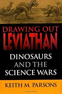 Drawing Out Leviathan: Dinosaurs and the Science Wars (Life of the Past)