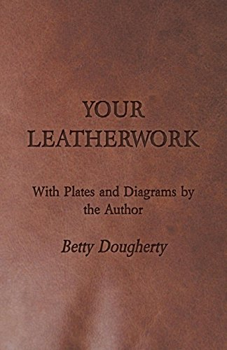 Compare Textbook Prices for Your Leatherwork - With Plates and Diagrams by the Author  ISBN 9781406799750 by Dougherty, Betty