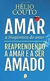 Amar, a Bioquímica do Amor: Reaprendendo a Amar e a ser Amado (Portuguese Edition)
