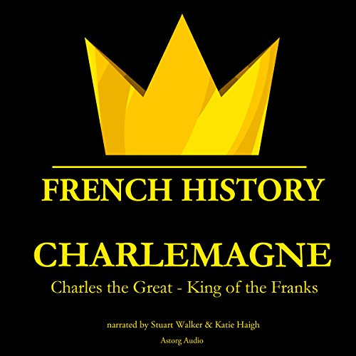 Couverture de Charlemagne, Charles the Great, King of the Franks