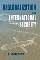 Deglobalization and International Security: (paperback edition) (Rapid Communications in Conflict & Security)