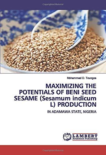 MAXIMIZING THE POTENTIALS OF BENI SEED SESAME (Sesamum indicum L) PRODUCTION: IN ADAMAWA STATE, NIGERIA