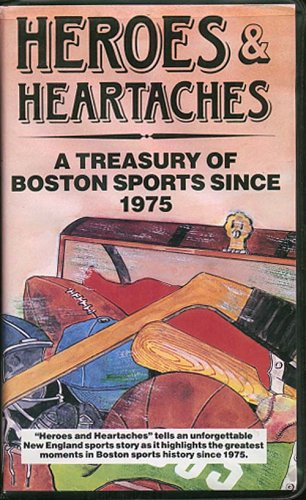 Heroes & Heartaches A Treasury Of Boston Sports Since 1975