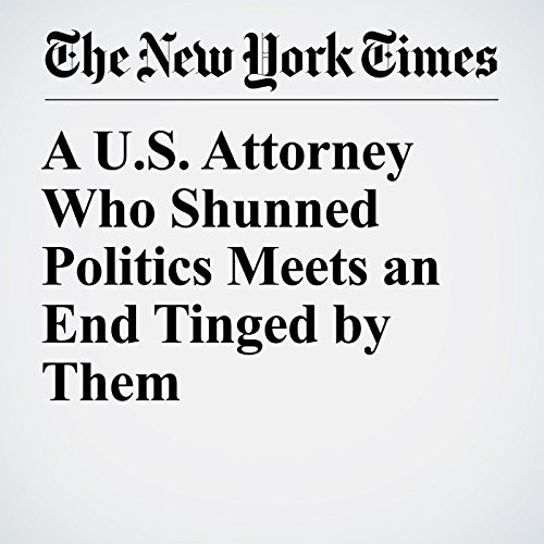 A U.S. Attorney Who Shunned Politics Meets an End Tinged by Them copertina
