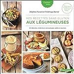 Mes recettes sans gluten aux légumineuses - 45 idées bio, créatives et savoureuses, salées et sucrées de Frédérique Barral