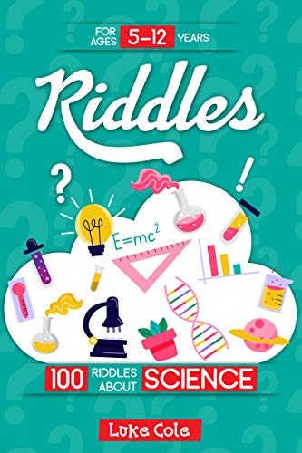 Riddles: 100 riddles about SCIENCE: Riddles for kids - SCIENCE edition: 100 riddles for smart kids, easy and tough brain teasers, fun questions and quiz ... ideal for family time (English Edition)