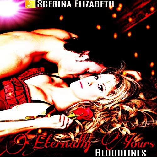 Eternally Yours: Bloodlines                   By:                                                                                                                                 Scerina Elizabeth                               Narrated by:                                                                                                                                 Michelle Jones                      Length: 2 hrs and 52 mins     Not rated yet     Overall 0.0
