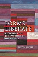 Forms Liberate: Reclaiming the Jurisprudence of Lon L Fuller by Kristen Rundle(2013-08-28)