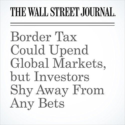 BorderTax Could Upend Global Markets, butInvestors Shy Away From Any Bets copertina