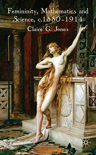 Femininity, Mathematics and Science, 1880–1914