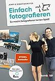 Einfach fotografieren mit Jenny & Basti: So macht fotografieren lernen Spaß. Von den Machern von 22places.de