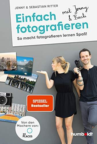 Einfach fotografieren mit Jenny & Basti: So macht fotografieren lernen Spaß. Von den Machern von 22places