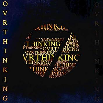 OVRTHINKING