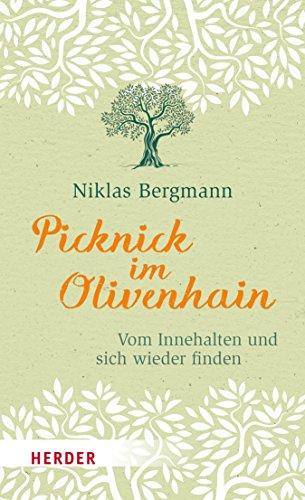 Picknick im Olivenhain: Vom Innehalten und sich wieder finden (HERDER spektrum)