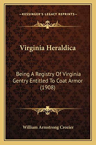 Virginia Heraldica: Being A Registry Of Virginia Gentry Entitled To Coat Armor (1908) -  Paperback