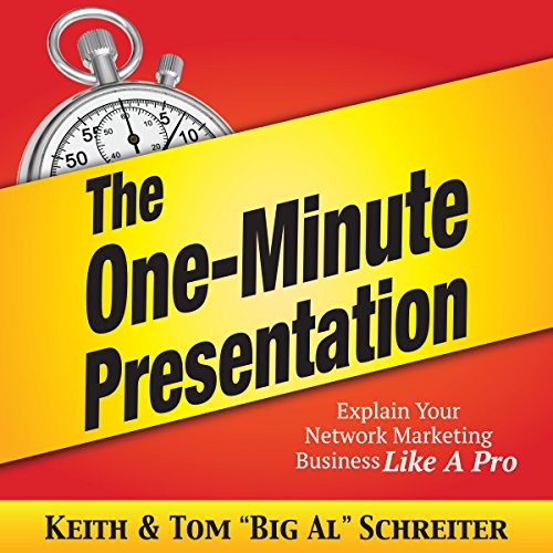 The One-Minute Presentation     Explain Your Network Marketing Business Like a Pro              By:                                                                                                                                 Keith Schreiter,                                                                                        Tom