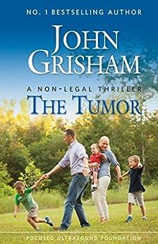 The Tumor: A Non-Legal Thriller by [John Grisham, Anne Chesnut, Deborah Dismuke, Sara Myhre, Stephanie Gross]