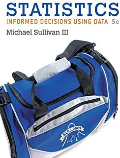 Statistics: Informed Decisions Using Data plus MyLab Statistics with Pearson eText -- Access Card Package (5th Edition) (Sullivan, The Statistics Series)