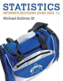 Statistics: Informed Decisions Using Data plus MyLab Statistics with Pearson eText -- Access Card Package (Sullivan, the Statistics)