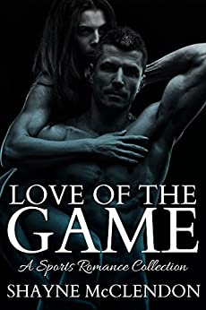 Love of the Game: A Sports Romance Collection by [Shayne McClendon]