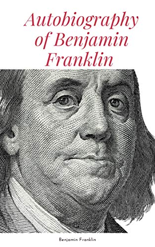 Autobiography of Benjamin Franklin (English Edition)