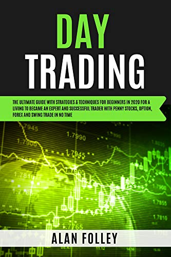 Day Trading: The Ultimate Guide with Strategies & Techniques for Beginners In 2020. Became An Expert Successful Trader With Penny Stocks, Option, Forex ... Time for making a living (English Edition)
