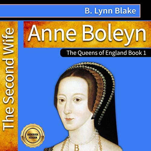 Anne Boleyn: The Second Wife Audiobook By B. Lynn Blake cover art