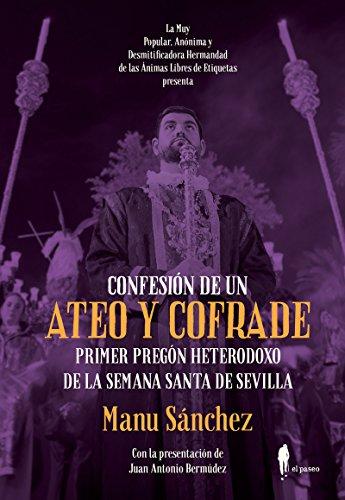 Confesión de un ateo y cofrade: Primer pregón heterodoxo de la Semana Santa de Sevilla (EL PASEO BIZZARRO)
