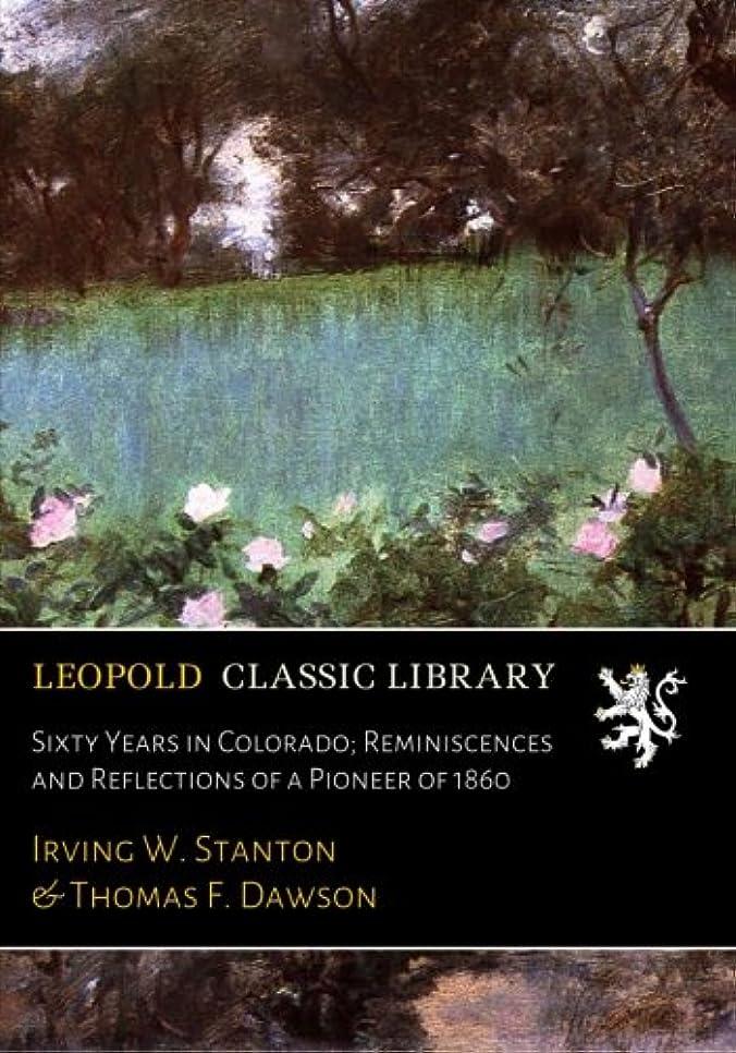 対立散文敬礼Sixty Years in Colorado; Reminiscences and Reflections of a Pioneer of 1860