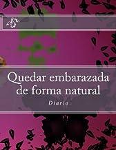 Quedar embarazada de forma natural: Diario (Spanish Edition)