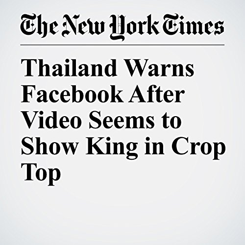 Thailand Warns Facebook After Video Seems to Show King in Crop Top copertina