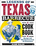 Legends of Texas Barbecue Cookbook: Recipes and Recollections from the Pitmasters