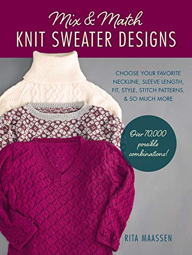 Mix and Match Knit Sweater Designs: Choose your favorite neckline, sleeve length, fit and style, stitch patterns, & so much more * Over 70,000 possible combinations (English Edition)