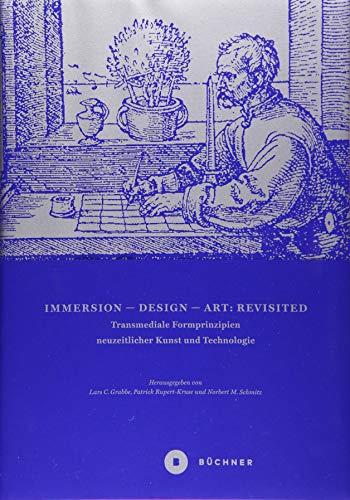 Immersion – Design – Art: Revisited: Transmediale Formprinzipien neuzeitlicher Kunst und Technologie (Bewegtbilder)