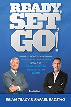 Ready, Set, Go! (Special Edition): The World's Leading Entrepreneurs & Professionals Reveal Their Top Tips To Setting Yourself Up For Success by [Rafael Badziag, Brian Tracy]