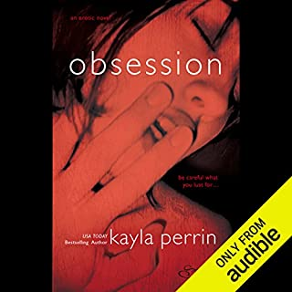 Obsession                   By:                                                                                                                                 Kayla Perrin                               Narrated by:                                                                                                                                 Drosty Kane                      Length: 9 hrs and 45 mins     106 ratings     Overall 3.7