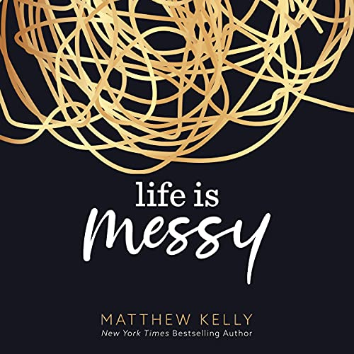 Life Is Messy Audiobook By Matthew Kelly cover art