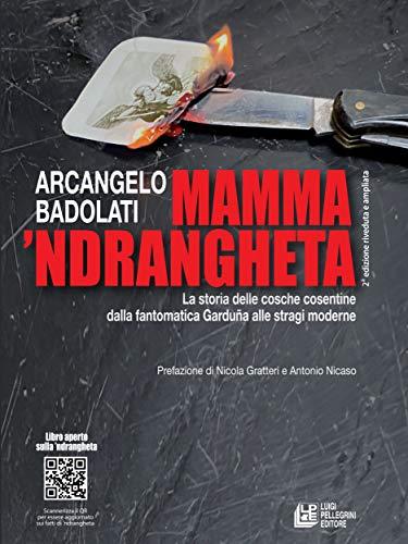 Mamma 'ndrangheta 2a edizione riveduta e ampliata: La storia delle cosche cosentine dalla fantomatica Garduña alle stragi moderne (Italian Edition)