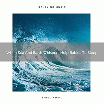 When Sea And Earth Whispers Help Babies To Sleep