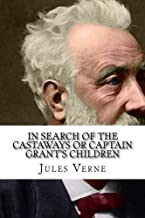 In Search Of The Castaways Or Captain Grant's Children (Voyages extraordinaires) (Volume 5)