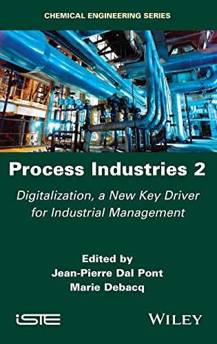 Compare Textbook Prices for Process Industries 2: Digitalization, a New Key Driver for Industrial Management 1 Edition ISBN 9781786305626 by Dal Pont, Jean-Pierre,Debacq, Marie
