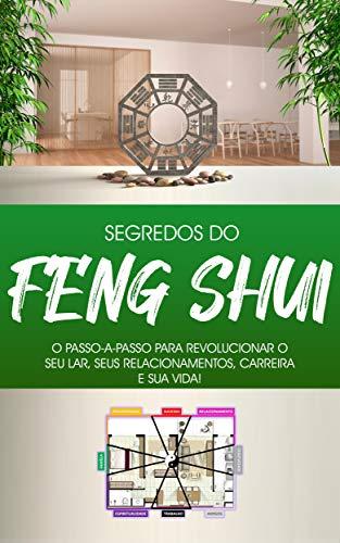 FENG SHUI: Como o Feng Shui Vai Transformar a Sua vida, Como Usar o Feng Shui Para Atrair Dinheiro, Amor e Sucesso