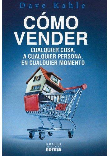 Cómo vender cuaquier cosa, a cualquier persona, en cualquier lugar (Spanish Edition)