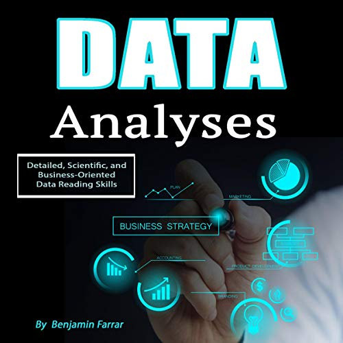 Data Analyses: Detailed, Scientific, and Business-Oriented Data Reading Skills                   By:                                                                                                                                 Benjamin Farrar                               Narrated by:                                                                                                                                 Ryan Simpson                      Length: 4 hrs and 24 mins     34 ratings     Overall 4.7