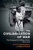 The Civilianization of War: The Changing Civil–Military Divide, 1914–2014 (Human Rights in History) (English Edition)